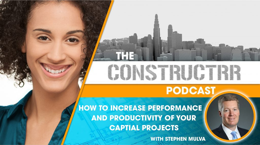 How to Increase Performance and Productivity of Your Capital Projects w/ Stephen Mulva